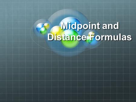 Midpoint and Distance Formulas. Distance Formula The distance formula is used to find the distance of a line segment.