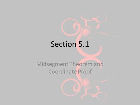 Section 5.1 Midsegment Theorem and Coordinate Proof.