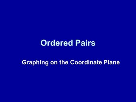 Ordered Pairs Graphing on the Coordinate Plane. Vocabulary coordinate plane axes x-axis y-axis origin Coordinates (ordered pair) x-coordinate y-coordinate.