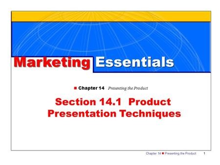 Chapter 14 Presenting the Product 1 Section 14.1 Product Presentation Techniques Marketing Essentials Chapter 14 Presenting the Product.