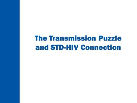 The Transmission Puzzle and STD-HIV Connection. 2 Understanding Risk  What are my chances of getting HIV or other STDs through sexual contact?  How.