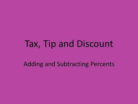 Tax, Tip and Discount Adding and Subtracting Percents.