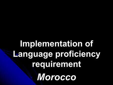 Implementation of Language proficiency requirement Morocco.