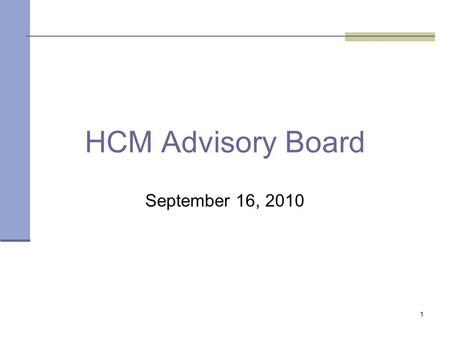 1 HCM Advisory Board September 16, 2010. 2 Office of State Finance Agenda HAB Purpose Recap HCM Team ResponsibilitiesProject Updates Members Issues Prioritization.