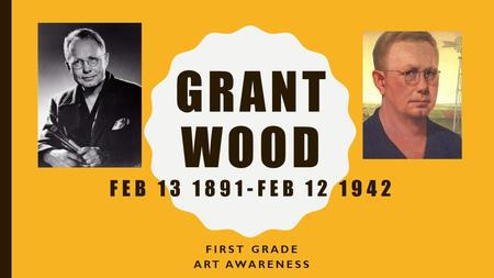 GRANT WOOD FEB 13 1891-FEB 12 1942 FIRST GRADE ART AWARENESS.