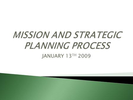JANUARY 13 TH 2009.  TO REVIEW THE CURRENT MISSION STATEMENT  TO MAKE RECOMMENDATIONS FOR THE DEVELOPMENT OF A NEW STRATEGIC PLAN  TO CONSULT WITH.