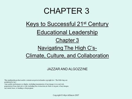Copyright © Allyn & Bacon 2007 CHAPTER 3 Keys to Successful 21 st Century Educational Leadership Chapter 3 Navigating The High C's- Climate, Culture, and.