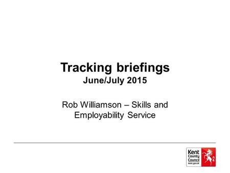Tracking briefings June/July 2015 Rob Williamson – Skills and Employability Service.