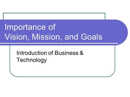 Importance of Vision, Mission, and Goals Introduction of Business & Technology.