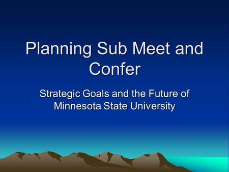Planning Sub Meet and Confer Strategic Goals and the Future of Minnesota State University.