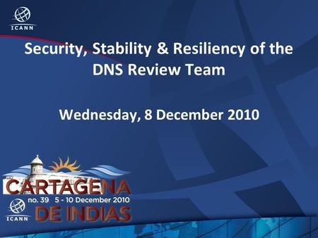 Security, Stability & Resiliency of the DNS Review Team Wednesday, 8 December 2010.