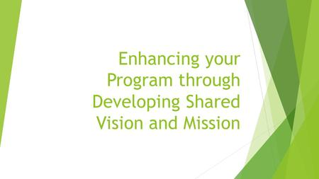 Enhancing your Program through Developing Shared Vision and Mission.