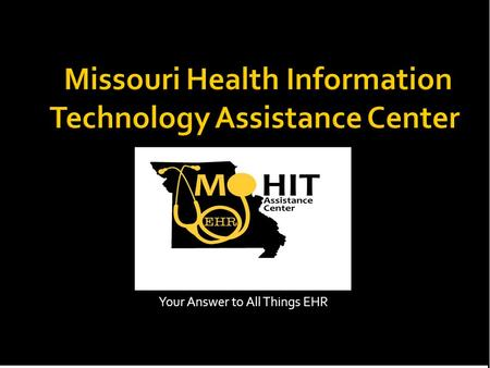 Your Answer to All Things EHR.  Federally-designated Regional Extension Center for the State of Missouri  University of Missouri:  Department of Health.