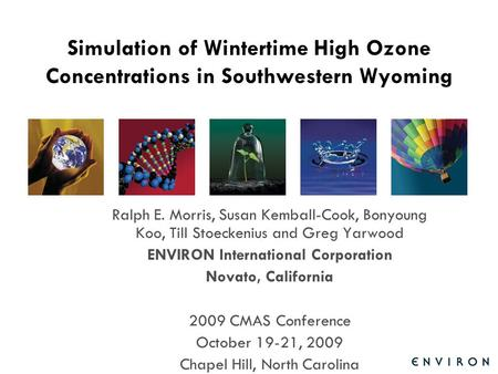 Template Simulation of Wintertime High Ozone Concentrations in Southwestern Wyoming Ralph E. Morris, Susan Kemball-Cook, Bonyoung Koo, Till Stoeckenius.