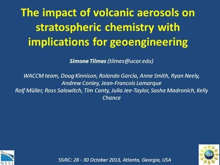 The impact of volcanic aerosols on stratospheric chemistry with implications for geoengineering Simone Tilmes WACCM team, Doug Kinnison,