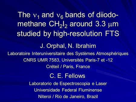 The 1 and 6 bands of diiodo- methane CH 2 I 2 around 3.3  m studied by high-resolution FTS J. Orphal, N. Ibrahim Laboratoire Interuniversitaire des Systèmes.