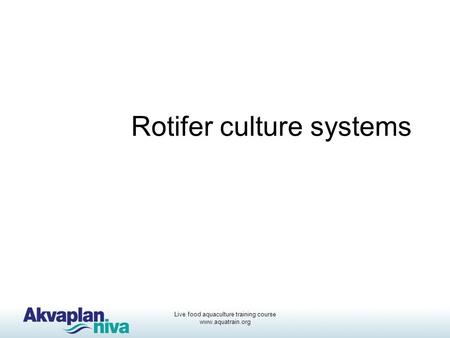 Live food aquaculture training course www.aquatrain.org Rotifer culture systems.