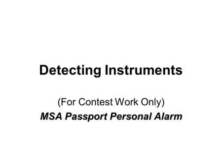 Detecting Instruments (For Contest Work Only) MSA Passport Personal Alarm.