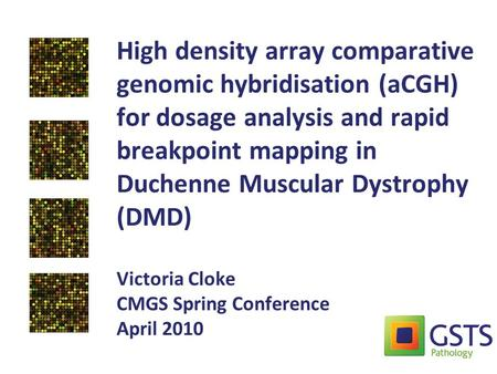 High density array comparative genomic hybridisation (aCGH) for dosage analysis and rapid breakpoint mapping in Duchenne Muscular Dystrophy (DMD) Victoria.