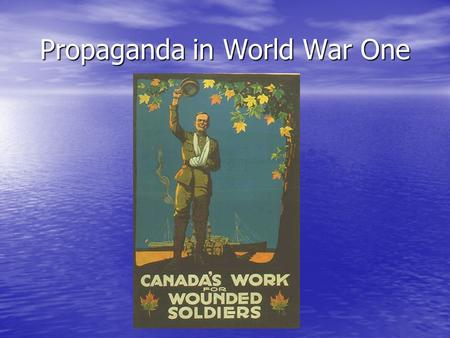 Propaganda in World War One. What is Propaganda? Propaganda is a way that governments were able to spread a certain message to the people of that country.