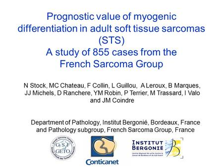 Prognostic value of myogenic differentiation in adult soft tissue sarcomas (STS) A study of 855 cases from the French Sarcoma Group N Stock, MC Chateau,