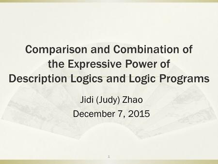 1 Comparison and Combination of the Expressive Power of Description Logics and Logic Programs Jidi (Judy) Zhao December 7, 2015.