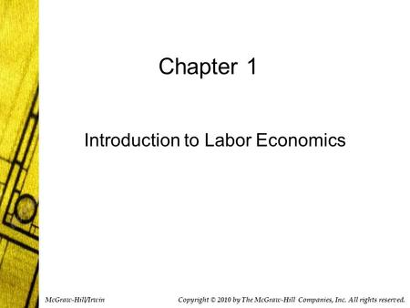 Chapter 1 Introduction to Labor Economics Copyright © 2010 by The McGraw-Hill Companies, Inc. All rights reserved. McGraw-Hill/Irwin.