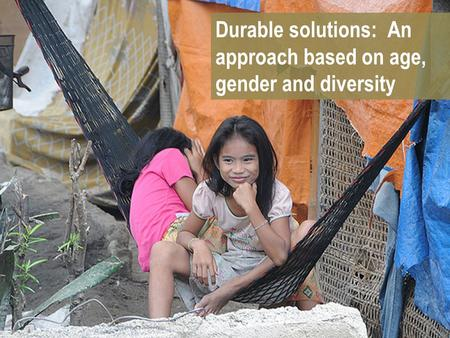 Durable solutions: An approach based on age, gender and diversity.