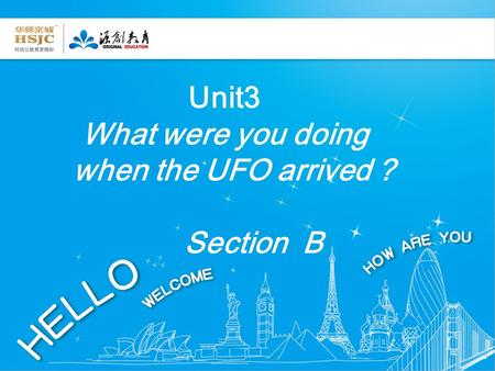 Unit3 What were you doing when the UFO arrived ? Section B.