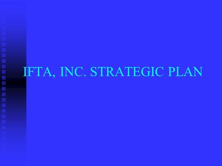 IFTA, INC. STRATEGIC PLAN. Vision Statement The model organization striving for full partner cooperation and member compliance.