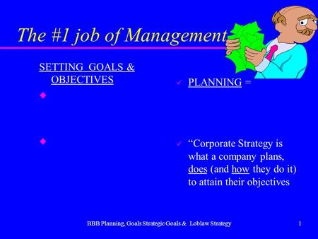 "BBB Planning, Goals Strategic Goals & Loblaw Strategy1 The #1 job of Management… SETTING GOALS & OBJECTIVES u u PLANNING = ""Corporate Strategy is what."