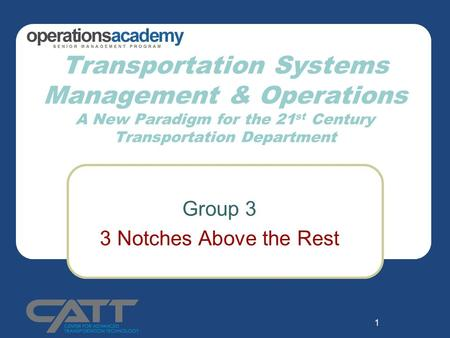 1 Transportation Systems Management & Operations A New Paradigm for the 21 st Century Transportation Department Group 3 3 Notches Above the Rest.