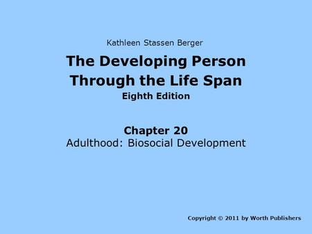 The Developing Person Through the Life Span Eighth Edition Chapter 20 Adulthood: Biosocial Development Copyright © 2011 by Worth Publishers Kathleen Stassen.