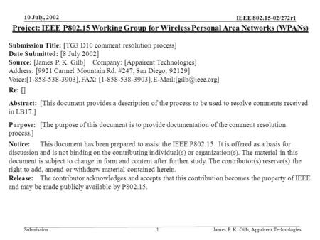 10 July, 2002 James P. K. Gilb, Appairent Technologies IEEE 802.15-02/272r1 Submission1 Project: IEEE P802.15 Working Group for Wireless Personal Area.