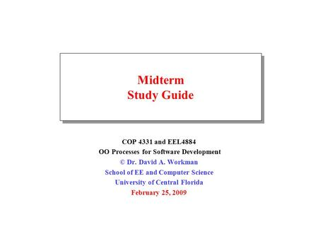 Midterm Study Guide COP 4331 and EEL4884 OO Processes for Software Development © Dr. David A. Workman School of EE and Computer Science University of Central.