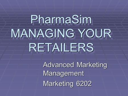 PharmaSim MANAGING YOUR RETAILERS