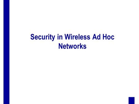 Security in Wireless Ad Hoc Networks. 2 Outline  wireless ad hoc networks  security challenges  research directions  two selected topics – rational.