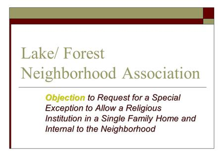 Lake/ Forest Neighborhood Association Objection to Request for a Special Exception to Allow a Religious Institution in a Single Family Home and Internal.