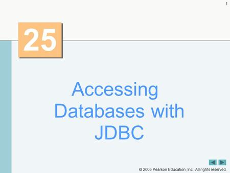  2005 Pearson Education, Inc. All rights reserved. 1 25 Accessing Databases with JDBC.