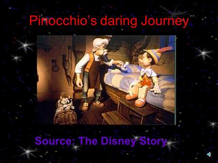 Pinocchio's daring Journey Source: The Disney Story.