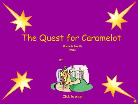 The Quest for Caramelot Michelle North 2014 Click to enter.