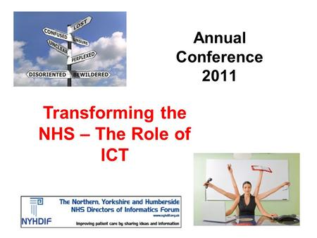 Annual Conference 2011 Transforming the NHS – The Role of ICT.