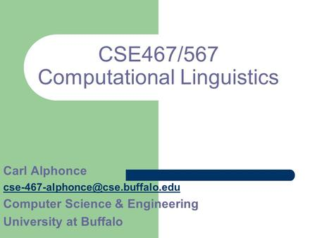 CSE467/567 Computational Linguistics Carl Alphonce Computer Science & Engineering University at Buffalo.