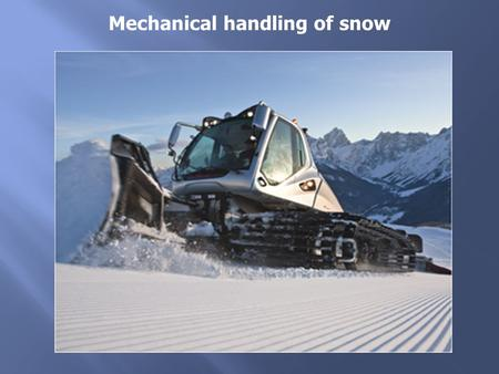 Mechanical handling of snow. mechanical handling is a PREPARATION for the natural snow solidification process  diminution of mean grain size  obtaining.
