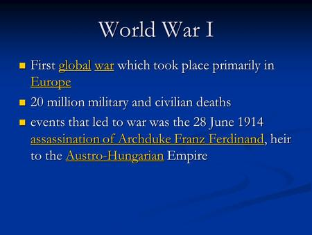 World War I First global war which took place primarily in Europe First global war which took place primarily in Europeglobalwar Europeglobalwar Europe.