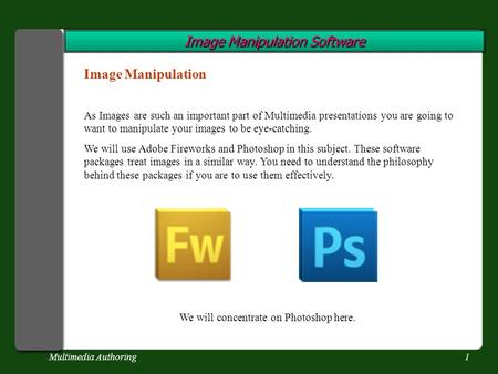Multimedia Authoring1 Image Manipulation Software Image Manipulation As Images are such an important part of Multimedia presentations you are going to.
