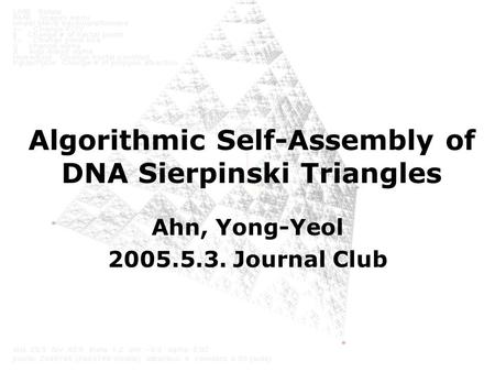 Algorithmic Self-Assembly of DNA Sierpinski Triangles Ahn, Yong-Yeol 2005.5.3. Journal Club.