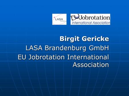 Birgit Gericke LASA Brandenburg GmbH EU Jobrotation International Association.