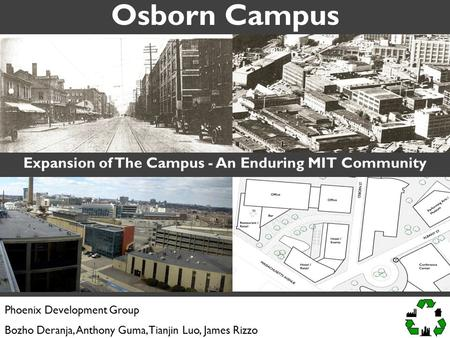 Osborn Campus Expansion of The Campus - An Enduring MIT Community Phoenix Development Group Bozho Deranja, Anthony Guma, Tianjin Luo, James Rizzo.