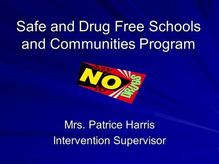 Safe and Drug Free Schools and Communities Program Mrs. Patrice Harris Intervention Supervisor.